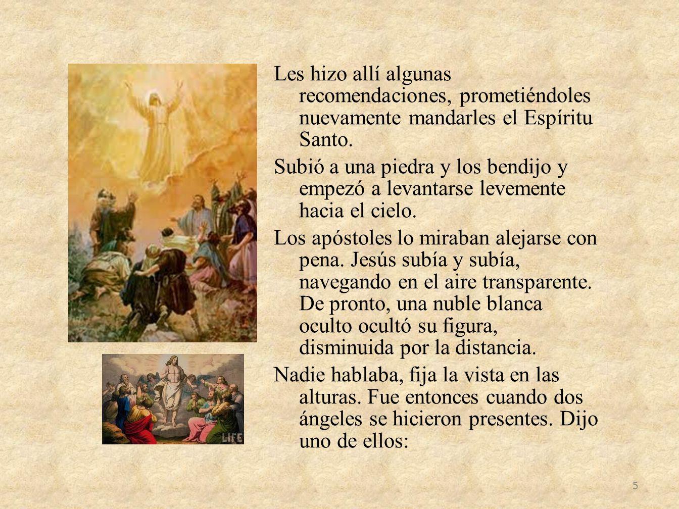 Les hizo allí algunas recomendaciones, prometiéndoles nuevamente mandarles el Espíritu Santo.