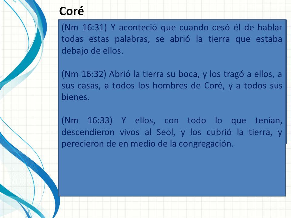 Coré (Nm 16:10) y que te hizo acercar a ti, y a todos tus hermanos los hijos de Leví contigo ¿Procuráis también el sacerdocio