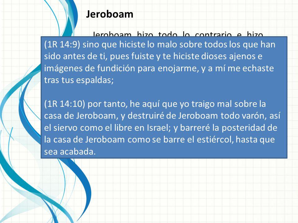 Jeroboam Jeroboam hizo todo lo contrario e hizo pecar al pueblo de Israel, porque hizo dos becerros de oro para que el pueblo adorara.
