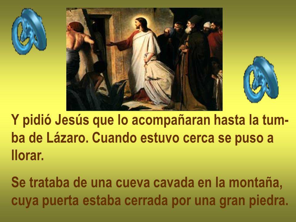 Y pidió Jesús que lo acompañaran hasta la tum-