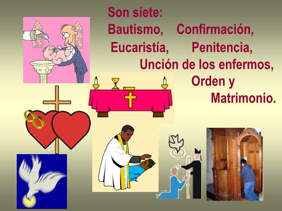 Son siete: Bautismo, Confirmación, Eucaristía, Penitencia, Unción de los enfermos, Orden y.