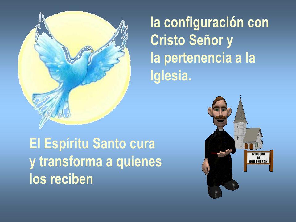 la configuración conCristo Señor y. la pertenencia a la. Iglesia. El Espíritu Santo cura. y transforma a quienes.