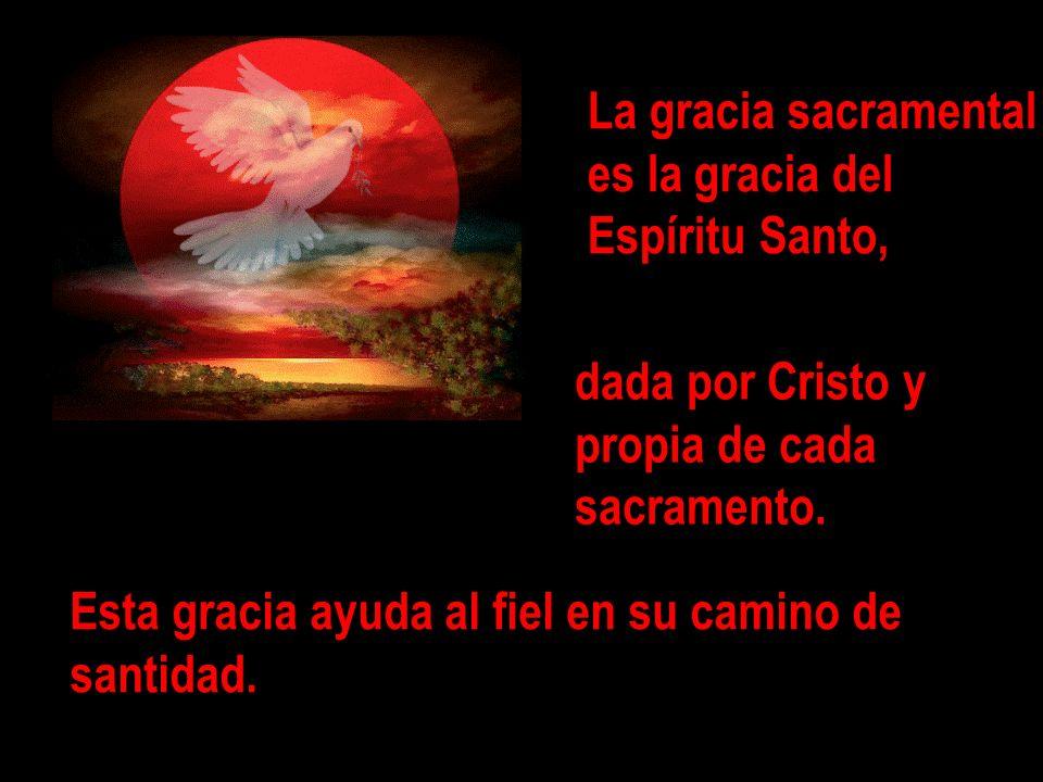 La gracia sacramentales la gracia del. Espíritu Santo, dada por Cristo y. propia de cada. sacramento.