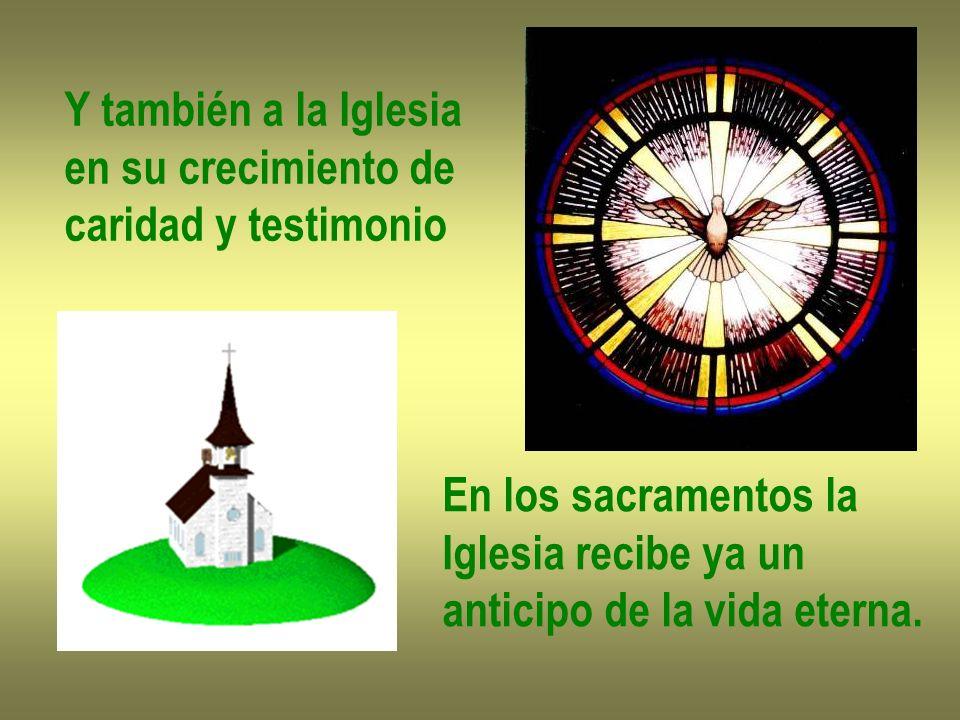 Y también a la Iglesiaen su crecimiento de. caridad y testimonio. En los sacramentos la. Iglesia recibe ya un.
