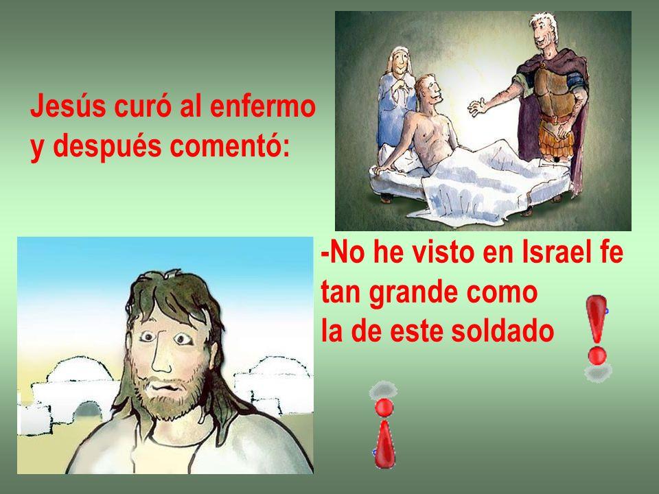 Jesús curó al enfermoy después comentó: -No he visto en Israel fe.