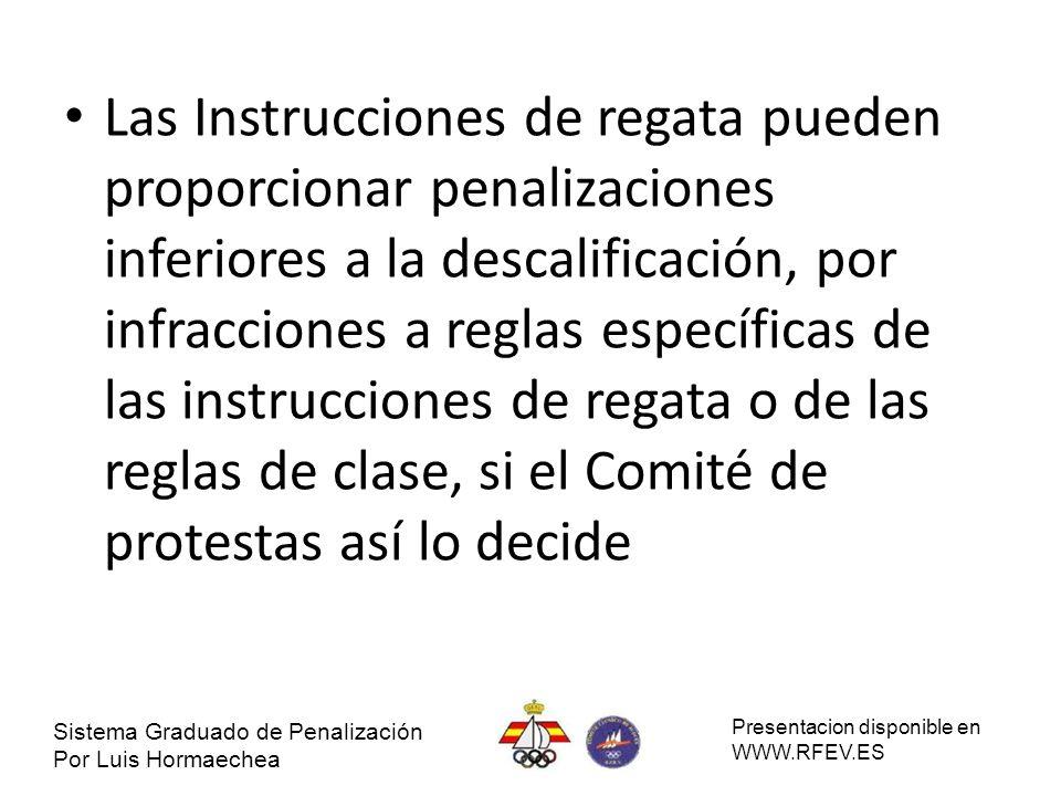 Las Instrucciones de regata pueden proporcionar penalizaciones inferiores a la descalificación, por infracciones a reglas específicas de las instrucciones de regata o de las reglas de clase, si el Comité de protestas así lo decide