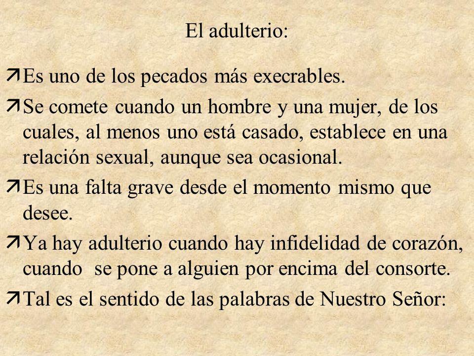 El adulterio:Es uno de los pecados más execrables.