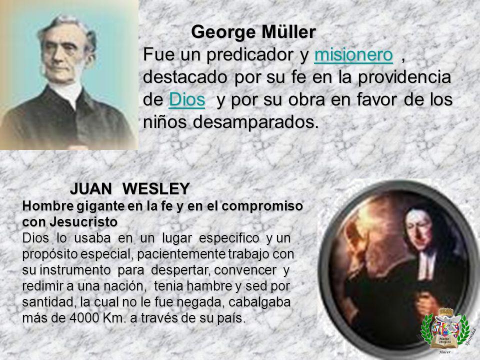 George Müller Fue un predicador y misionero , destacado por su fe en la providencia de Dios y por su obra en favor de los niños desamparados.