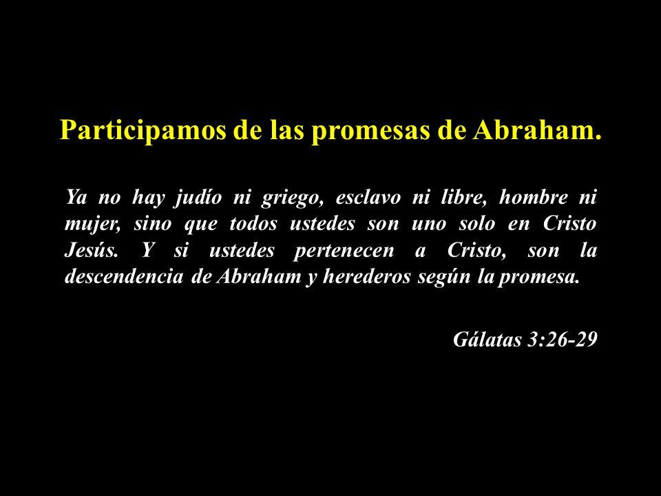 Participamos de las promesas de Abraham.