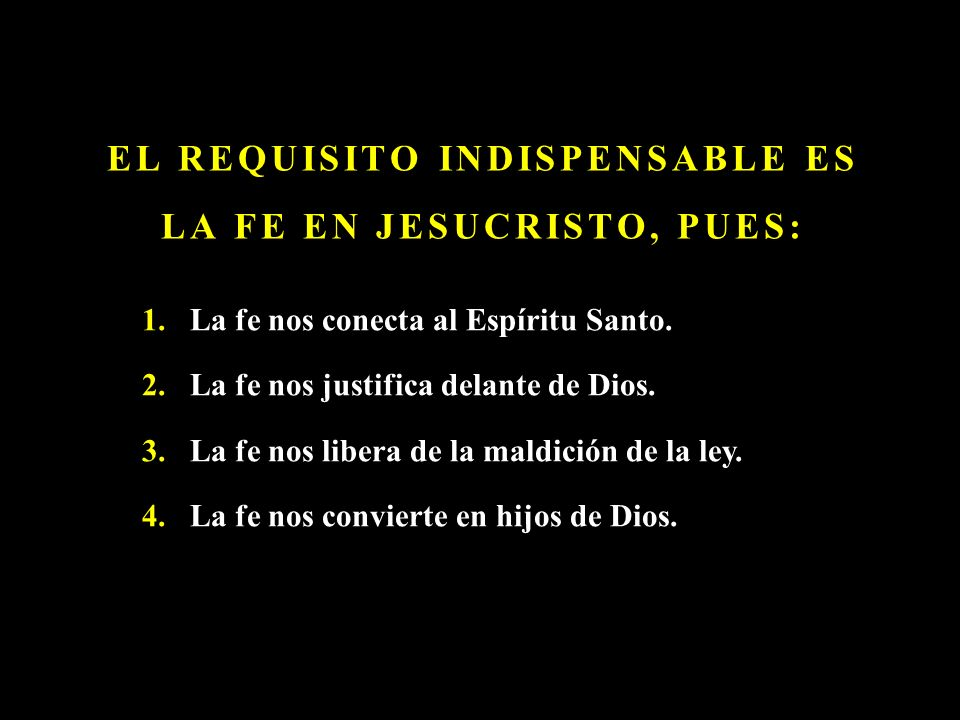 EL REQUISITO INDISPENSABLE ES LA FE EN JESUCRISTO, PUES: