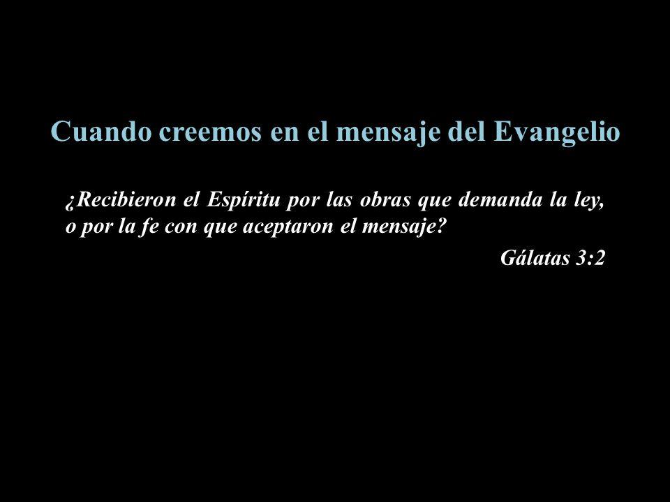 Cuando creemos en el mensaje del Evangelio