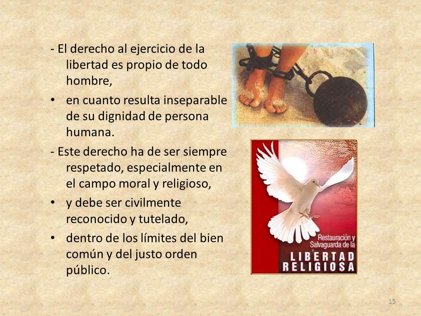 - El derecho al ejercicio de la libertad es propio de todo hombre,
