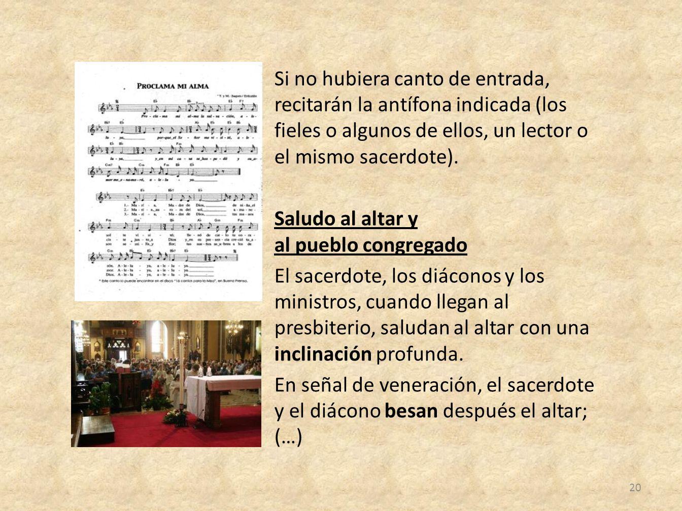 Si no hubiera canto de entrada, recitarán la antífona indicada (los fieles o algunos de ellos, un lector o el mismo sacerdote).