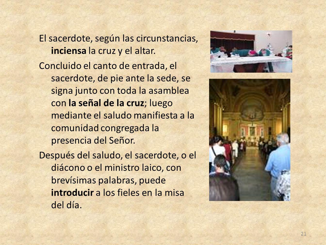 El sacerdote, según las circunstancias, inciensa la cruz y el altar