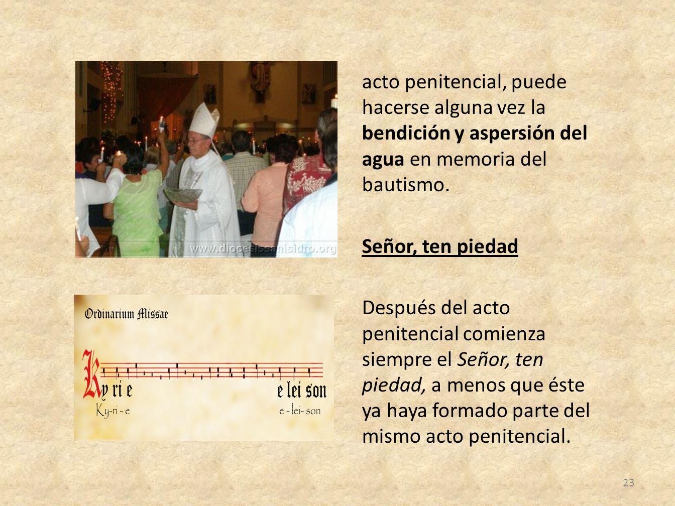 acto penitencial, puede hacerse alguna vez la bendición y aspersión del agua en memoria del bautismo.