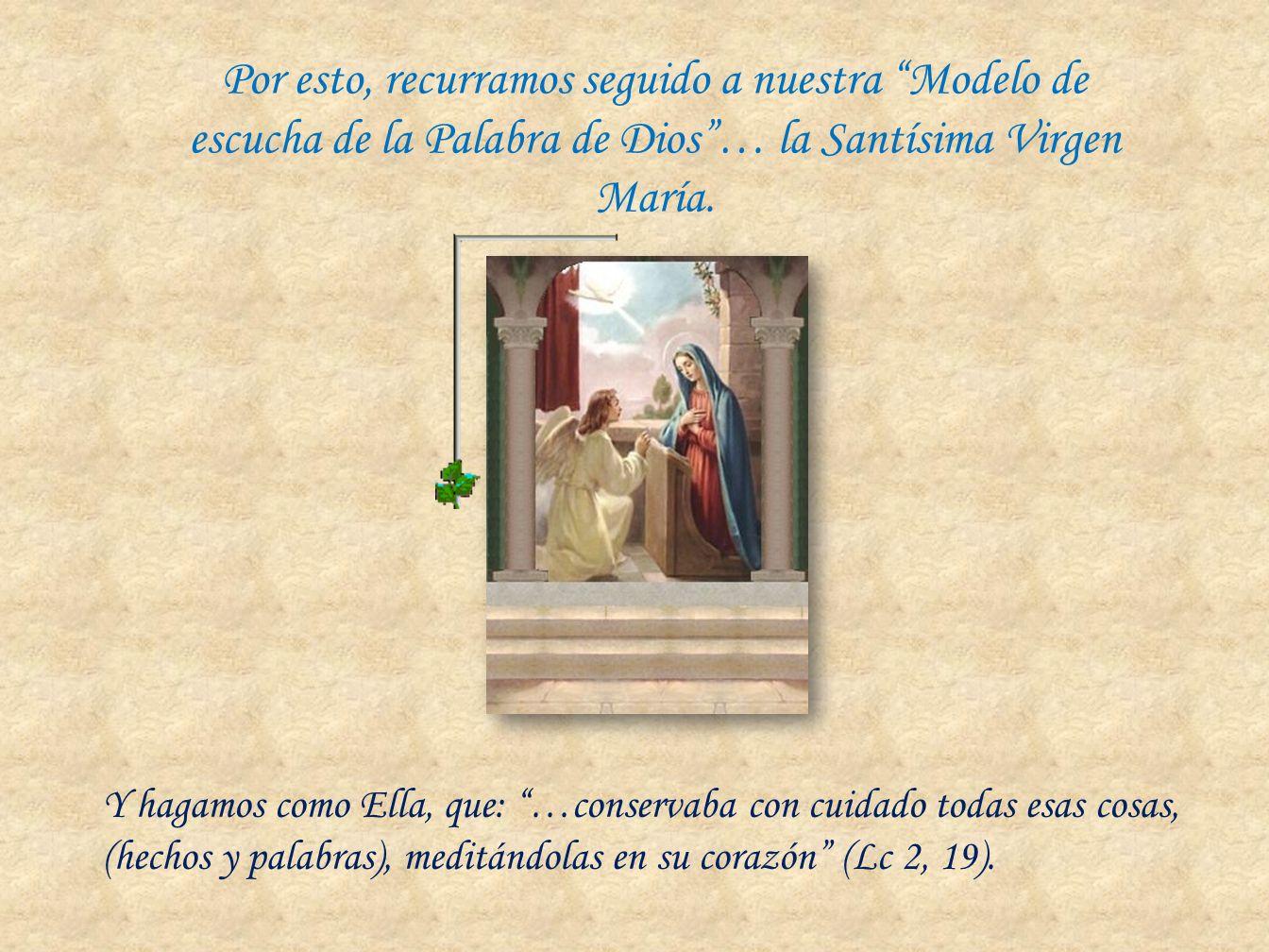 Por esto, recurramos seguido a nuestra Modelo de escucha de la Palabra de Dios … la Santísima Virgen María.