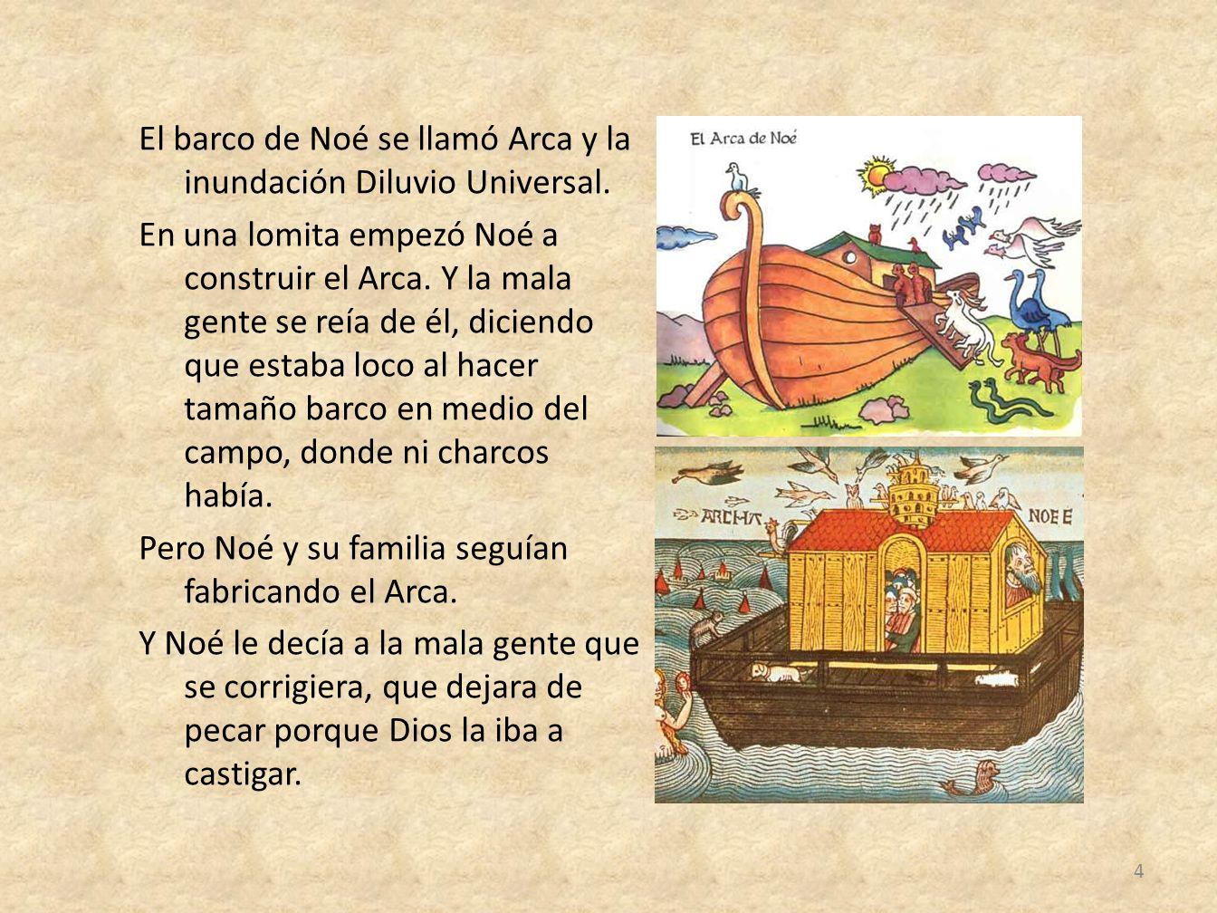 El barco de Noé se llamó Arca y la inundación Diluvio Universal