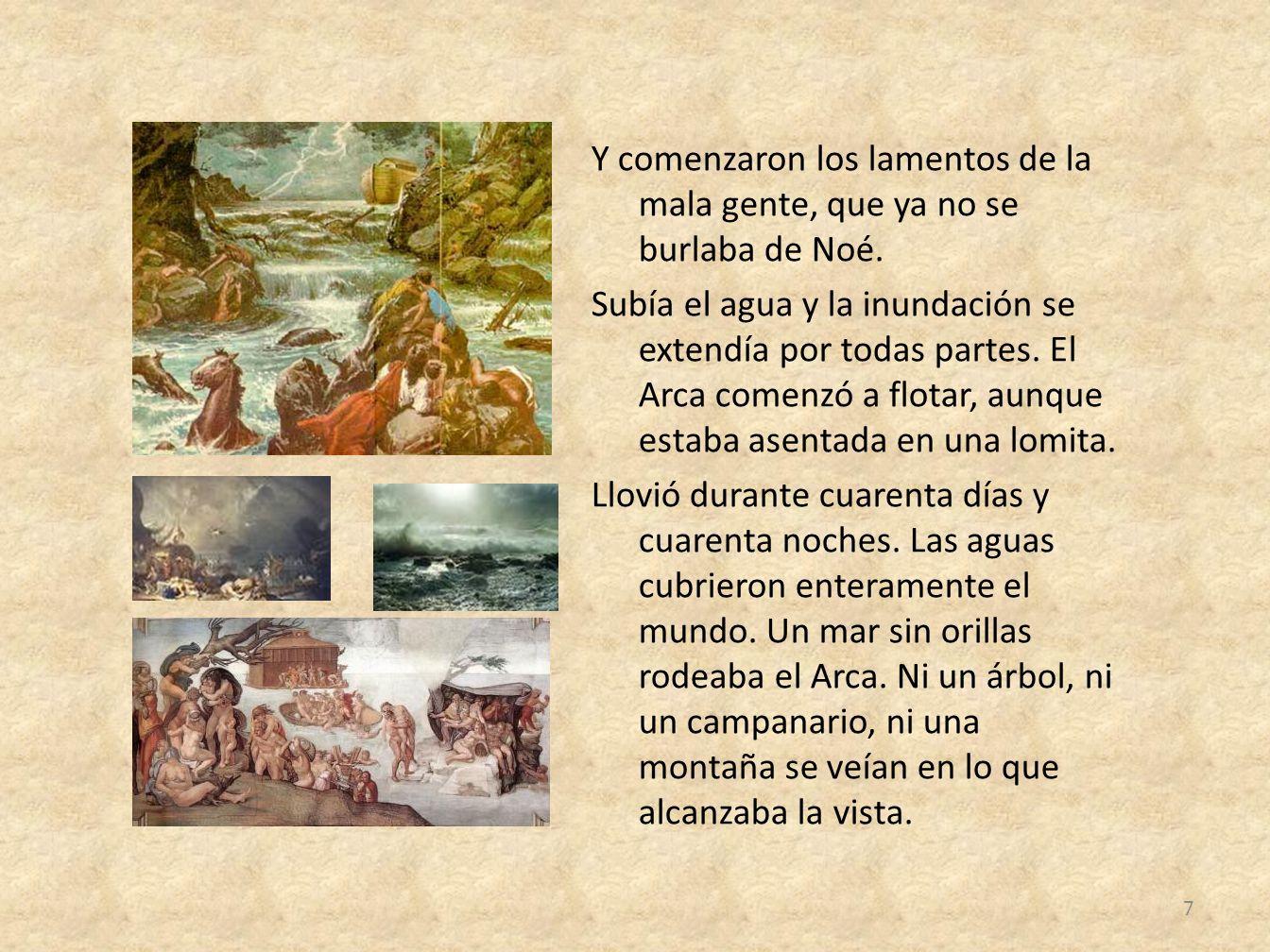 Y comenzaron los lamentos de la mala gente, que ya no se burlaba de Noé.