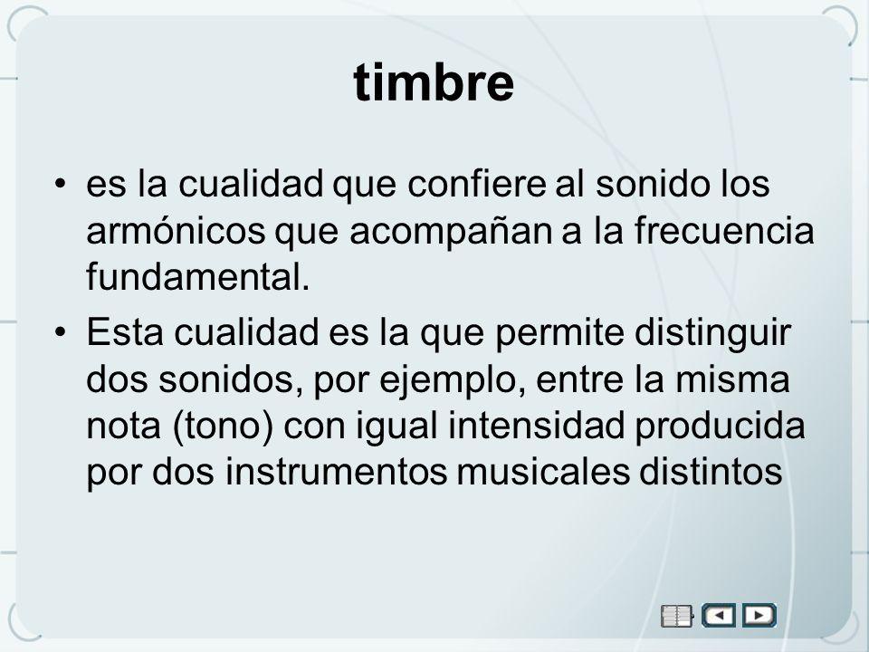 timbre es la cualidad que confiere al sonido los armónicos que acompañan a la frecuencia fundamental.