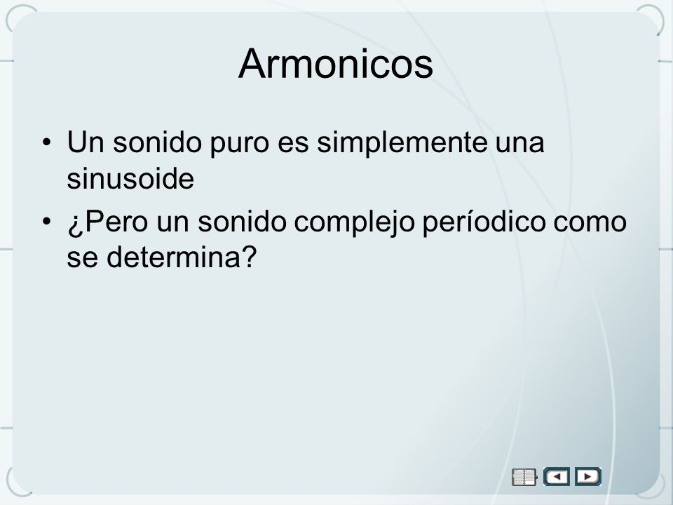 Armonicos Un sonido puro es simplemente una sinusoide