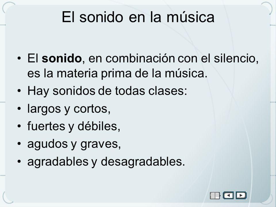 El sonido en la músicaEl sonido, en combinación con el silencio, es la materia prima de la música. Hay sonidos de todas clases: