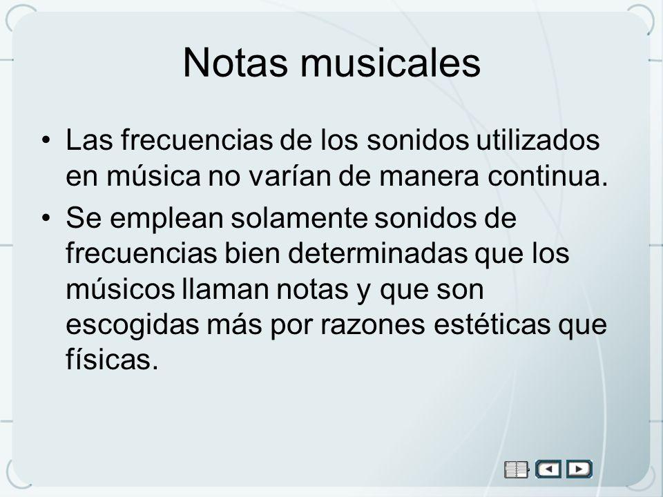 Notas musicales Las frecuencias de los sonidos utilizados en música no varían de manera continua.
