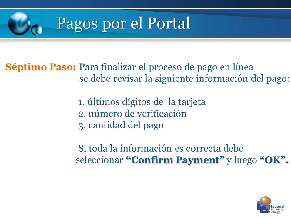 Pagos por el Portal Séptimo Paso: Para finalizar el proceso de pago en línea se debe revisar la siguiente información del pago: