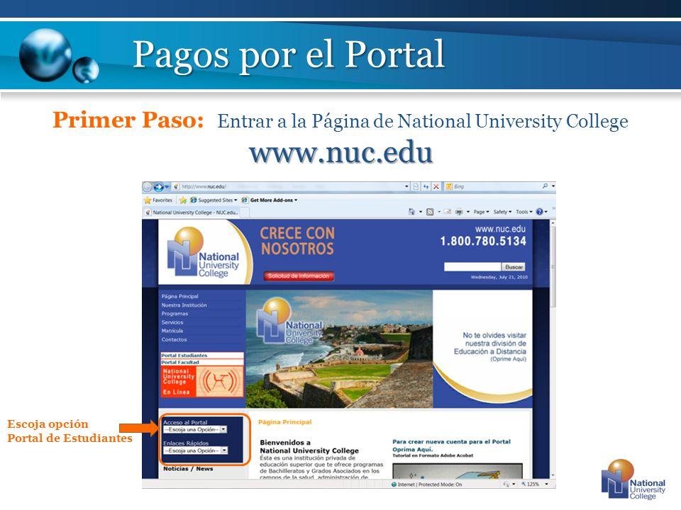 Pagos por el Portal Primer Paso: Entrar a la Página de National University College www.nuc.edu. Escoja opción.