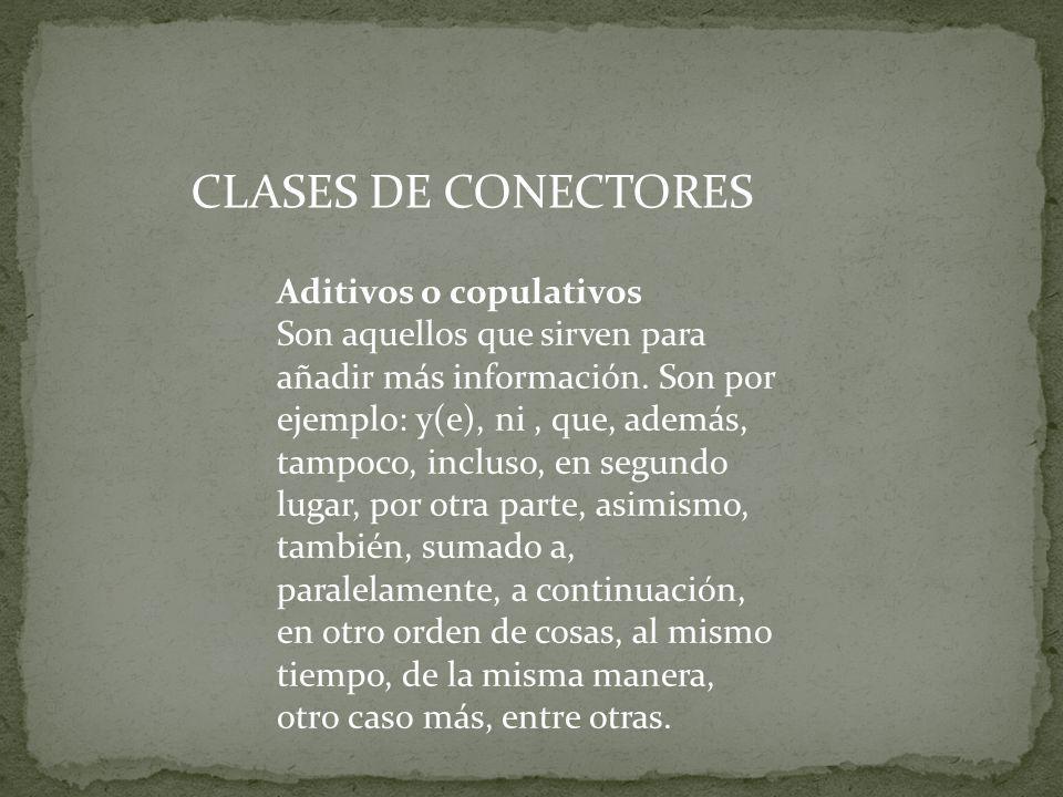 CLASES DE CONECTORES Aditivos o copulativos