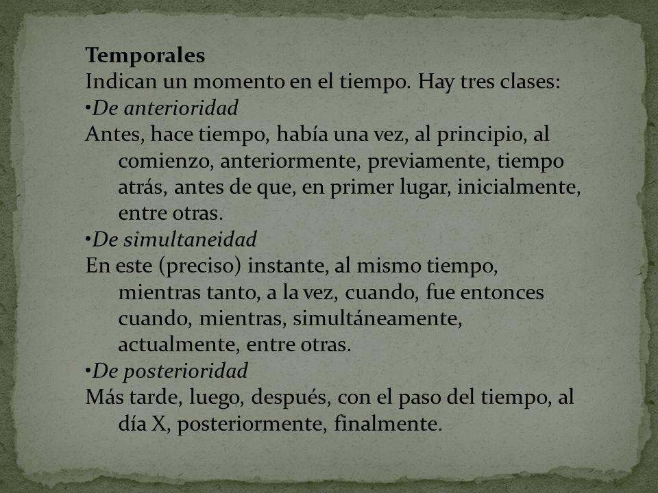Temporales Indican un momento en el tiempo. Hay tres clases: De anterioridad.