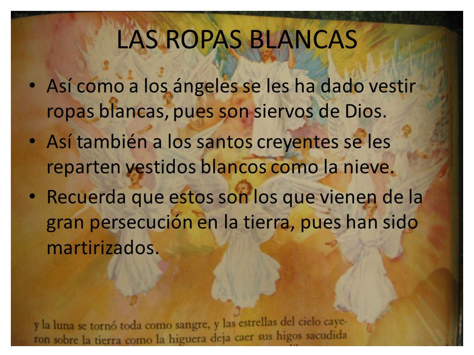 LAS ROPAS BLANCAS Así como a los ángeles se les ha dado vestir ropas blancas, pues son siervos de Dios.