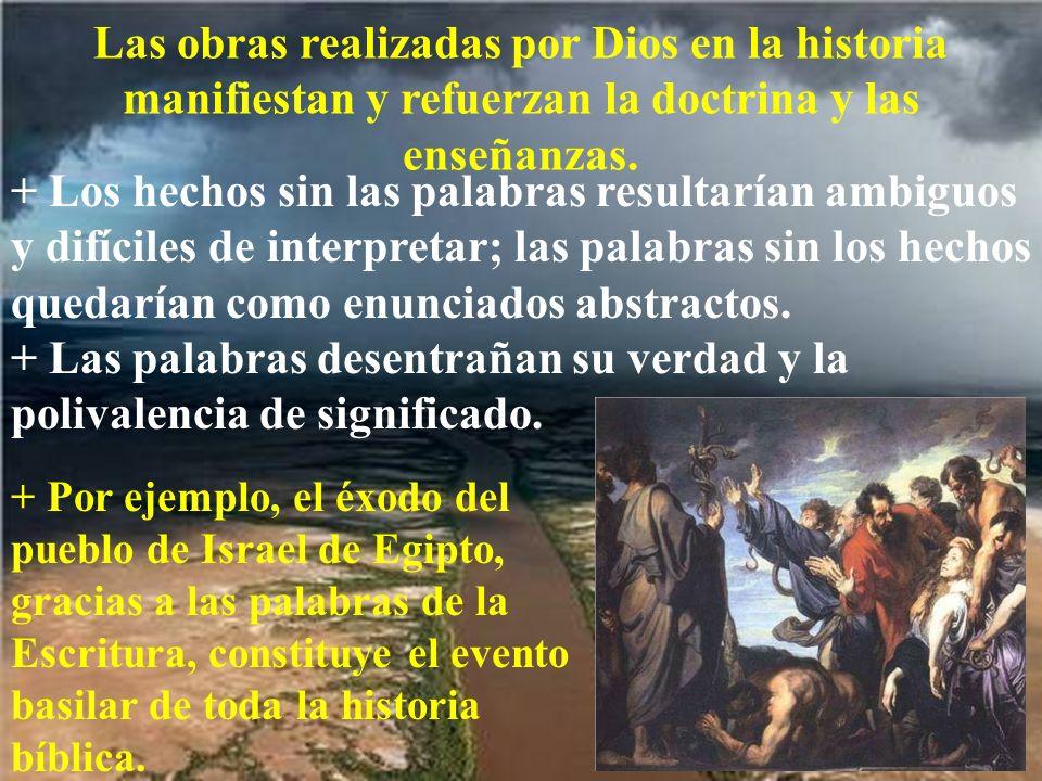 Las obras realizadas por Dios en la historia manifiestan y refuerzan la doctrina y las enseñanzas.