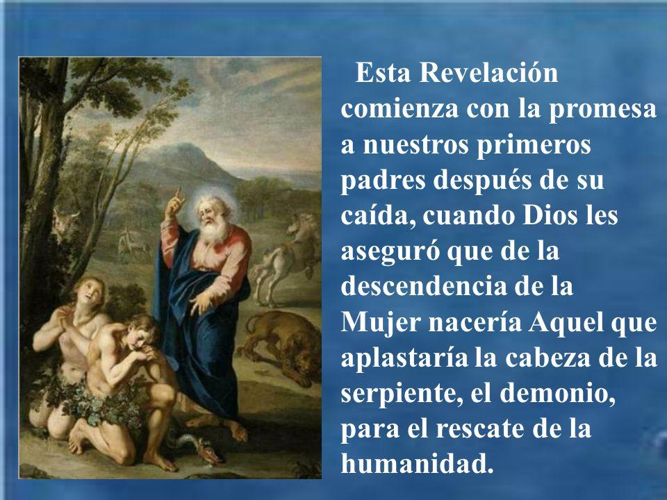 Esta Revelación comienza con la promesa a nuestros primeros padres después de su caída, cuando Dios les aseguró que de la descendencia de la Mujer nacería Aquel que aplastaría la cabeza de la serpiente, el demonio, para el rescate de la humanidad.