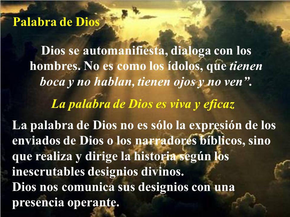 Palabra de Dios Dios se automanifiesta, dialoga con los hombres. No es como los ídolos, que tienen boca y no hablan, tienen ojos y no ven .