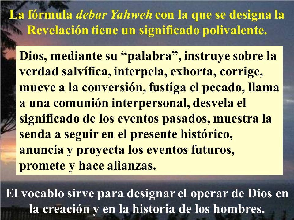 La fórmula debar Yahweh con la que se designa la Revelación tiene un significado polivalente.