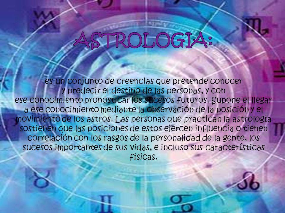 ASTROLOGIA: es un conjunto de creencias que pretende conocer