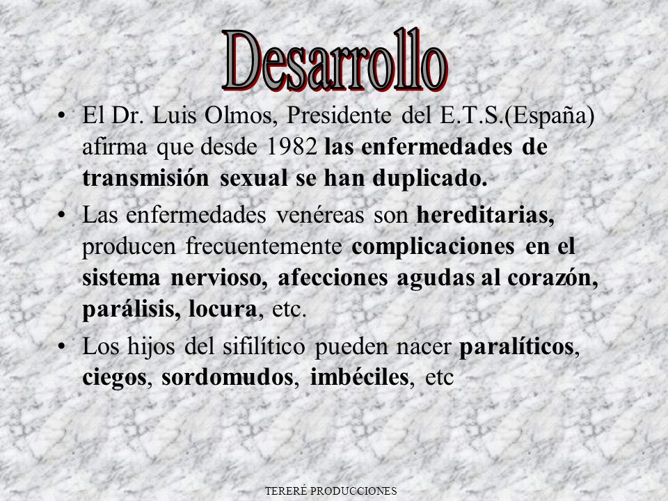 Desarrollo El Dr. Luis Olmos, Presidente del E.T.S.(España) afirma que desde 1982 las enfermedades de transmisión sexual se han duplicado.