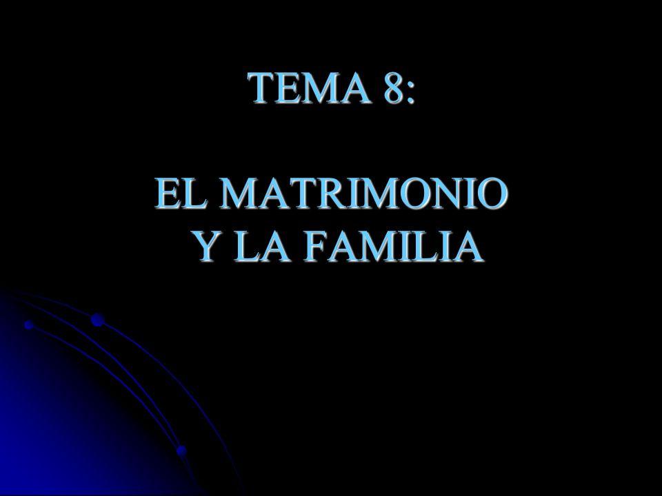 TEMA 8: EL MATRIMONIO Y LA FAMILIA