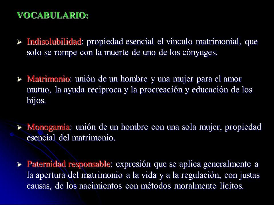 VOCABULARIO: Indisolubilidad: propiedad esencial el vinculo matrimonial, que solo se rompe con la muerte de uno de los cónyuges.