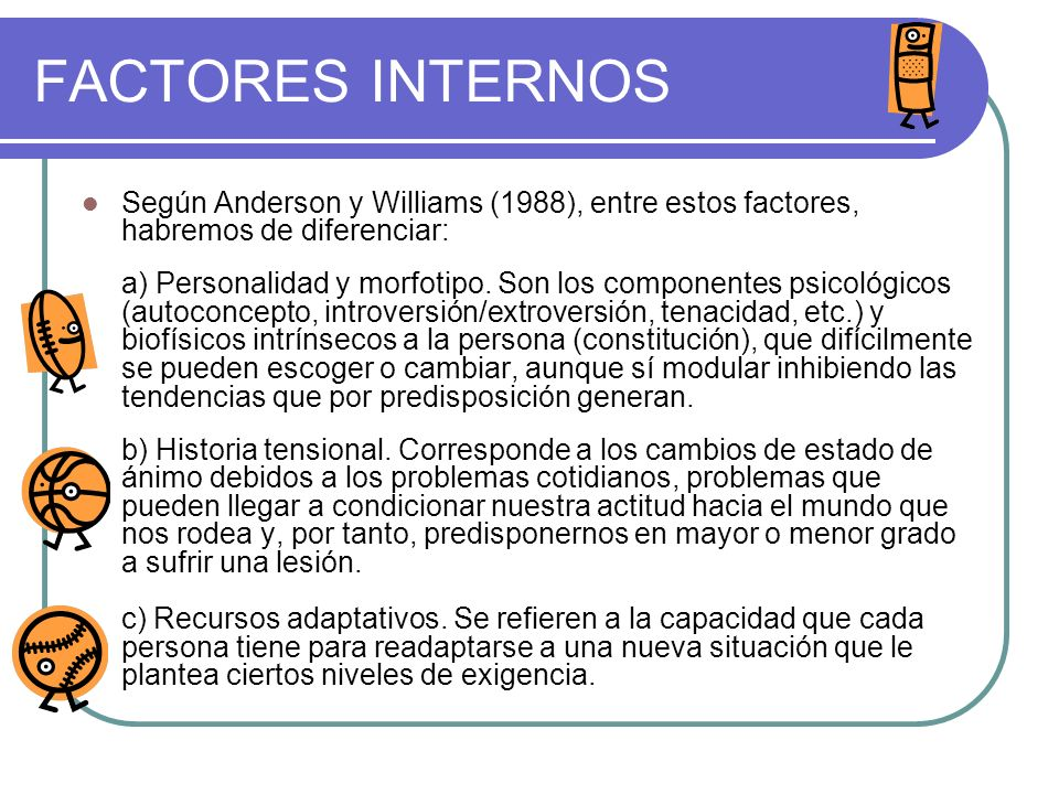 FACTORES INTERNOSSegún Anderson y Williams (1988), entre estos factores, habremos de diferenciar: