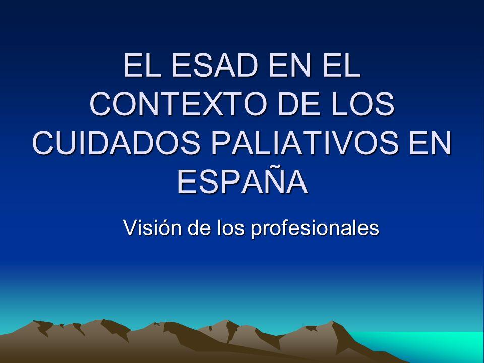 EL ESAD EN EL CONTEXTO DE LOS CUIDADOS PALIATIVOS EN ESPAÑA