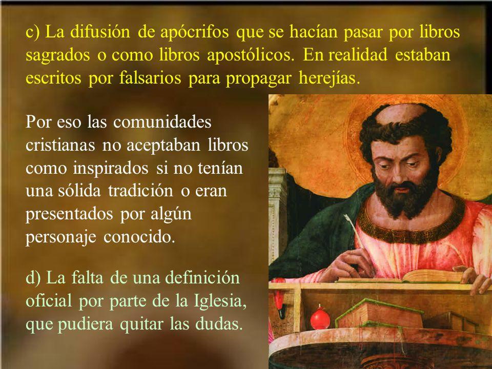 c) La difusión de apócrifos que se hacían pasar por libros sagrados o como libros apostólicos. En realidad estaban escritos por falsarios para propagar herejías.