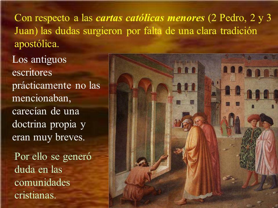 Con respecto a las cartas católicas menores (2 Pedro, 2 y 3 Juan) las dudas surgieron por falta de una clara tradición apostólica.