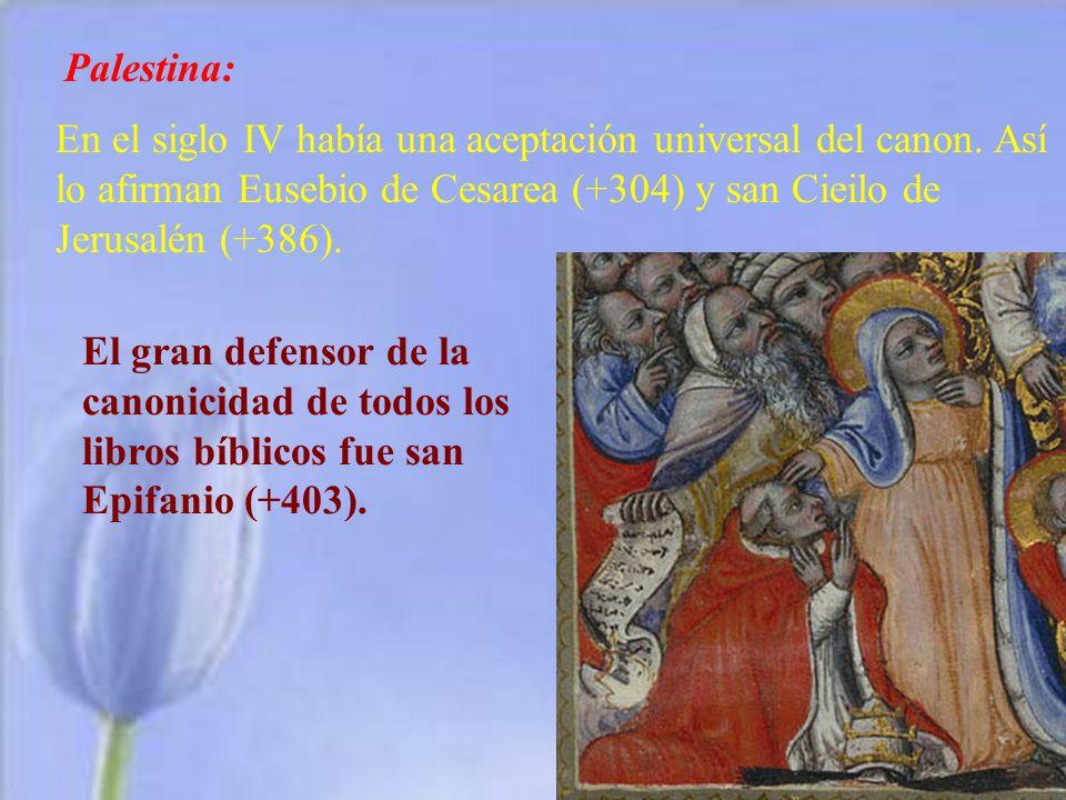 Palestina:En el siglo IV había una aceptación universal del canon. Así lo afirman Eusebio de Cesarea (+304) y san Cieilo de Jerusalén (+386).