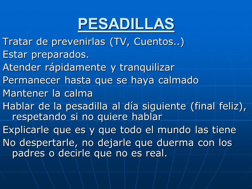 PESADILLAS Tratar de prevenirlas (TV, Cuentos..) Estar preparados.