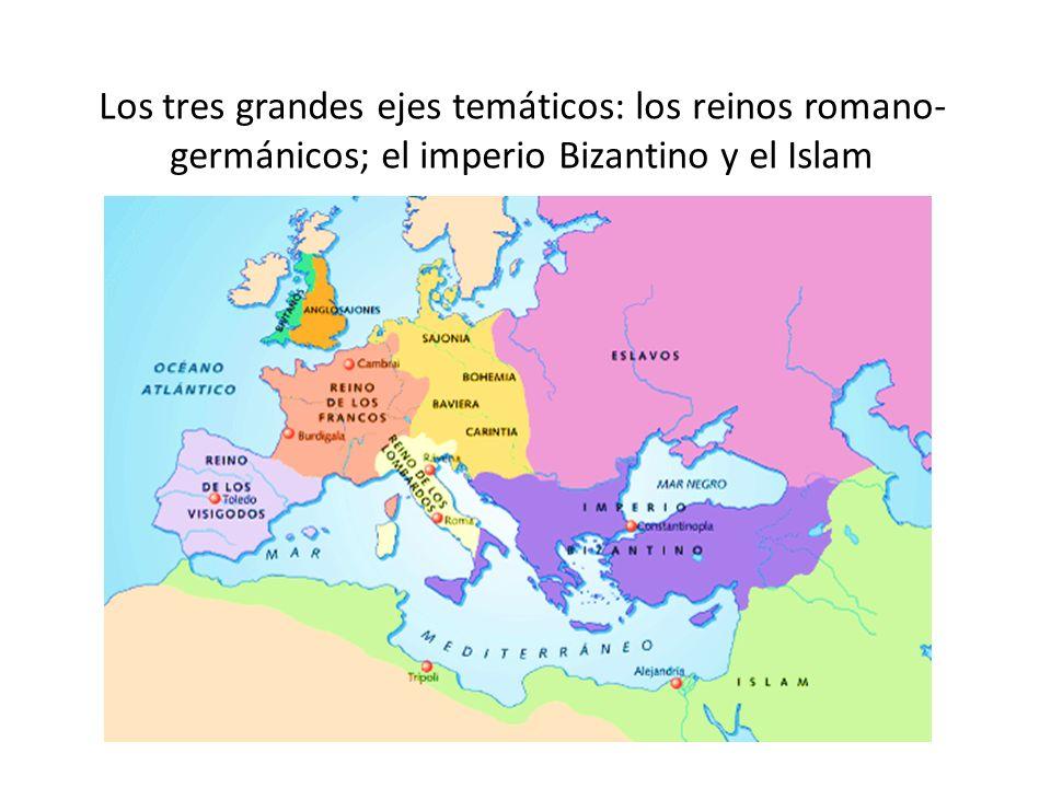 Los tres grandes ejes temáticos: los reinos romano-germánicos; el imperio Bizantino y el Islam