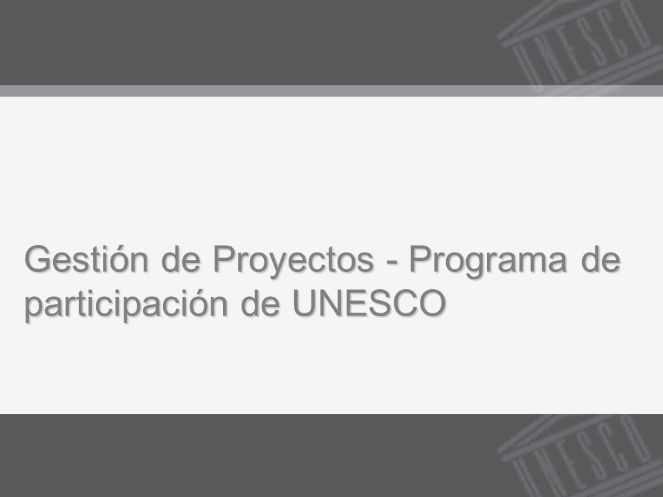 Gestión de Proyectos - Programa de participación de UNESCO