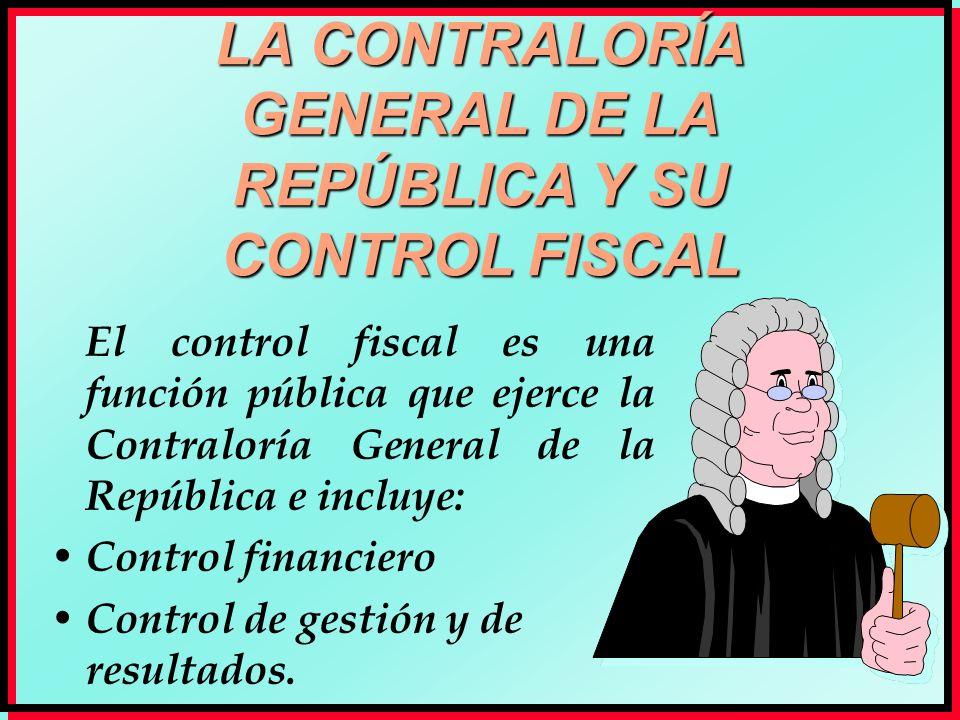 LA CONTRALORÍA GENERAL DE LA REPÚBLICA Y SU CONTROL FISCAL