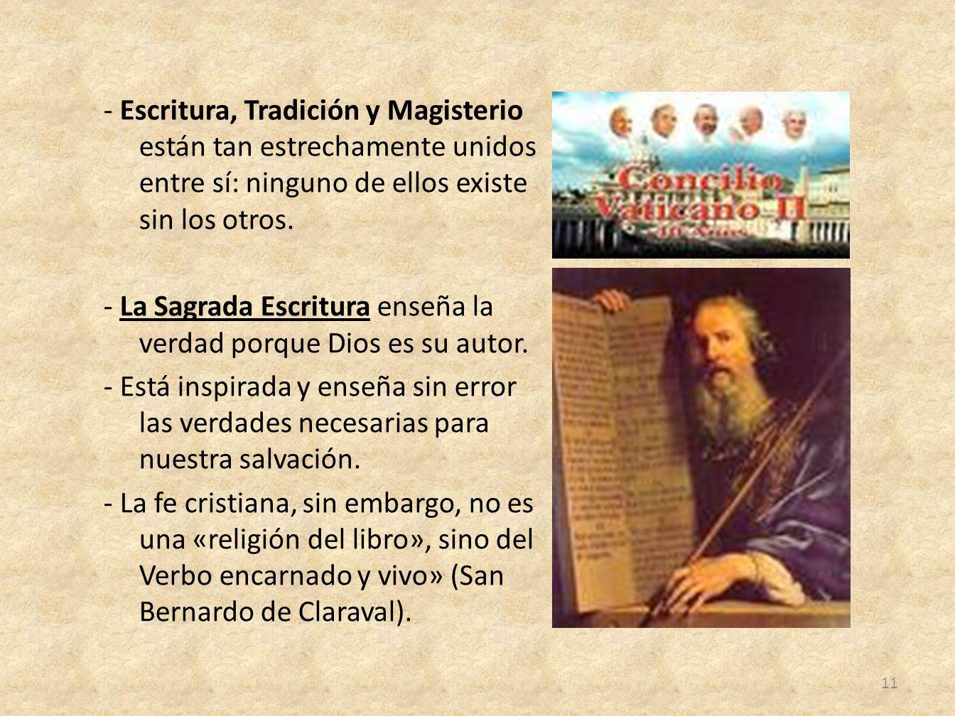 - Escritura, Tradición y Magisterio están tan estrechamente unidos entre sí: ninguno de ellos existe sin los otros.