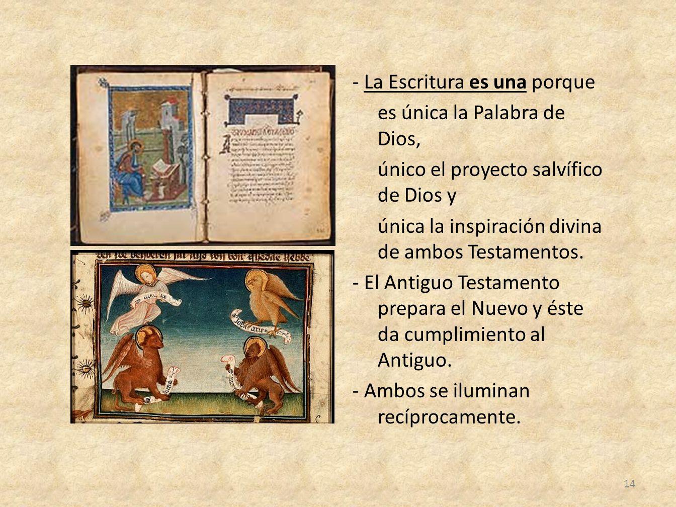 - La Escritura es una porque es única la Palabra de Dios, único el proyecto salvífico de Dios y única la inspiración divina de ambos Testamentos.